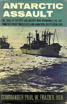Antarctic Assault, The saga of Dufel's volunteers who pioneered the last frontier to build bases or the International Geophysical Year, Paul W. Frazier, Dodd, Mead 1958