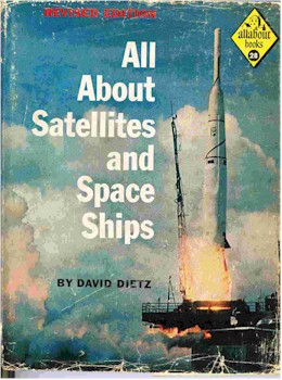All About Satellites and Space Ships, David Dietz, Allabout Books - Random House, 1958, 1962