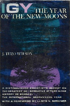 IGY The Year of the New Moons, J Tuzo Wilson